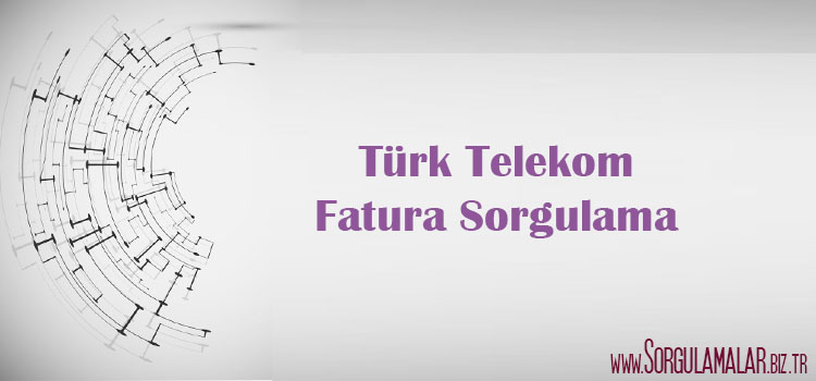 turk telekom fatura sorgulama